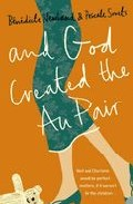 And God Created The Au Pair por Benedicte Newland;                                                                                                                                                                    