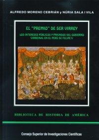 El Premio De Ser Virrey: Los Intereses Publicos Y Privados Del Go Bierno Virreinal En El Peru De Felipe V por Alfredo Moreno Cebrian;                                                                                    Nuria Sala I Vila Gratis