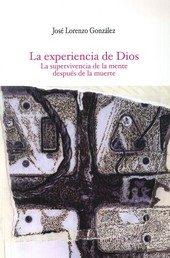 La Experiencia De Dios: La Supervivencia De La Mente Despues De L A Muerte por Jose Lorenzo Gonzalez epub