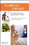 Alimento A Mi Hijo. Una Alimentacion Sana Y Equilibrada De 0 A 12 Años por Dr. Eric Menat