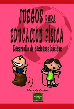Juegos Para Educacion Fisica: Desarrollo De Destrezas Basicas por Adela De Castro