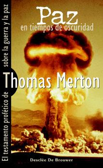 Paz En Tiempos De Oscuridad : El Testamento Profetico De Thomas M Erton Sobre La Guerra Y La Paz por Thomas Merton epub