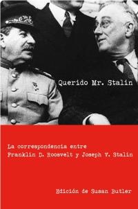 Querido Mr. Stalin: La Correspondencia Entre Franklin D. Roosevel T Y Jose V. Stalin por Susan Butler epub