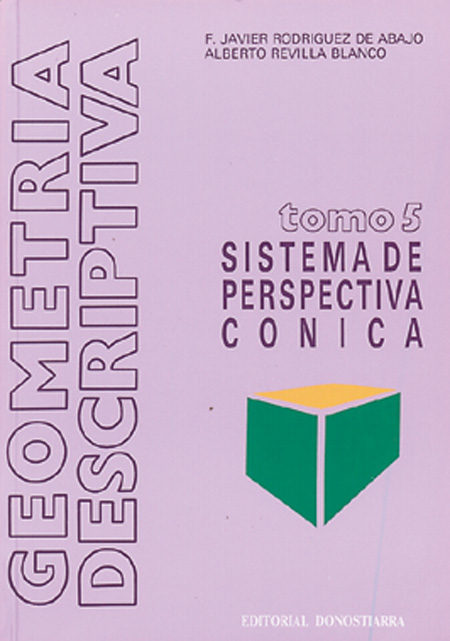 geometria descriptiva. sistema de perspectiva conica (t. 5)-alberto revilla blanco-francisco  javier rodriguez de abajo-9788470630507
