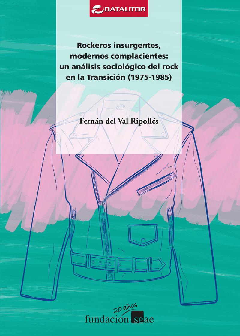 rockeros insurgentes, modernos complacientes: analisis sociologico del rock en la transicion (1975-1985)-fernan del val ripolles-9788480488907