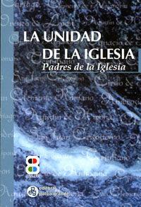 La Unidad De La Iglesia: Padres De La Iglesia por Haydee I. (sel.) Bouzada Gratis