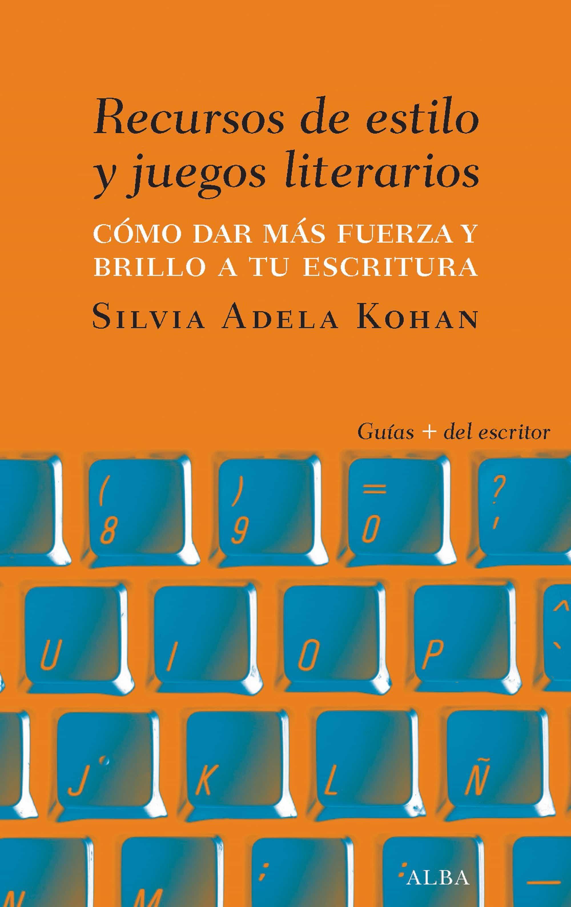 Recursos De Estilo Y Juegos Literarios   por Silvia Adela Kohan