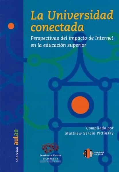 La Universidad Conectada: Perspectivas Del Impacto De Internet En La Educacion Superior por Matthew Serbin Pittinsky epub