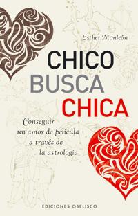 Chico Busca Chica: Conseguir Un Amor De Pelicula A Traves De La A Strologia por Esther Monleon epub