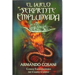 El Vuelo De La Serpiente Emplumada: Textos Fundamentales Del Cuar To Camino por Armando Cosani