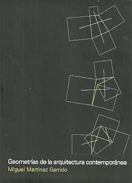 Geometrías De La Arquitectura Contemporánea por Miguel Martinez Garrido