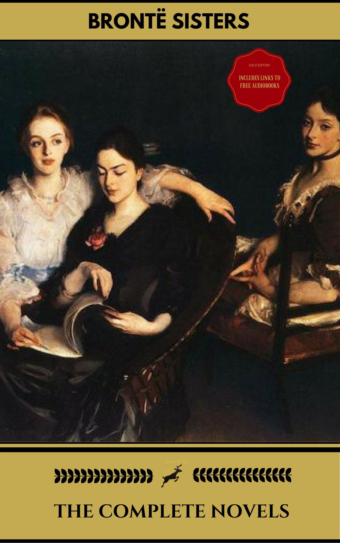 The Brontë Sisters: The Complete Novels (gold Edition) (golden Deer Classics) [included Audiobooks Link + Active Toc + Bonus]   por Brontë Emily, Charlotte Brontë, Anne Brontë epub
