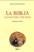 La Biblia, Encuentro Con Dios: Evangelio De San Juan por Antonio Garcia-moreno