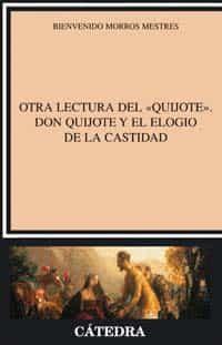 Otra Lectura Del Quijote: Don Quijote Y El Elogio De La Castidad por Bienvenido Morros Mestres epub
