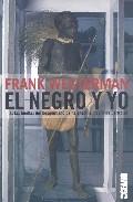 El Negro Y Yo por Frank Westerman