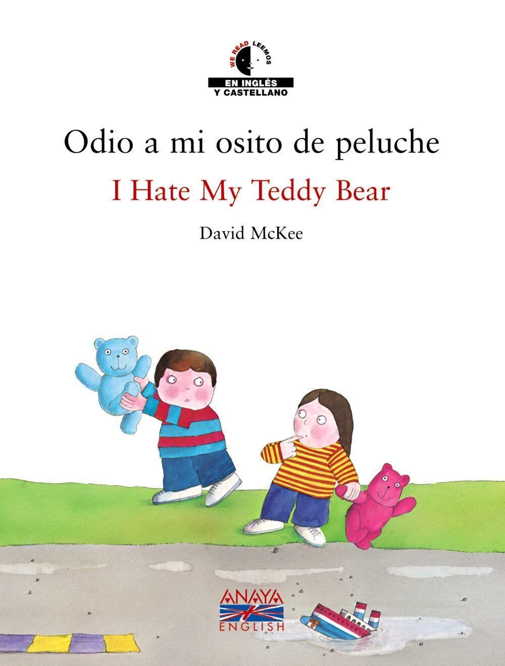 Odio A Mi Osito De Peluche = Hate My Teddy Bear (ed. Bilingüe Esp Añol-ingles) por David Mckee epub