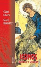 Iconos: Belleza Y Oracion por Francisco Cerro Chaves;                                                                                    Carmen Galan Rodriguez