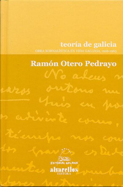 Teoria De Galicia : Obra Xornalistica En Vida Gallega, 1926-1963 por Ramon Otero Pedrayo