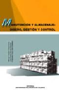 Manutencion Y Almacenaje: Diseño, Gestion Y Control por Manuel Cardos Carboneras;                                                                                                                                                                                                          Jose Pedro Garcia Sab