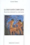 La Desviacion Compulsiva: Evolucion Del Comportamiento De La Espe Cie Humana por Mauro Torres epub