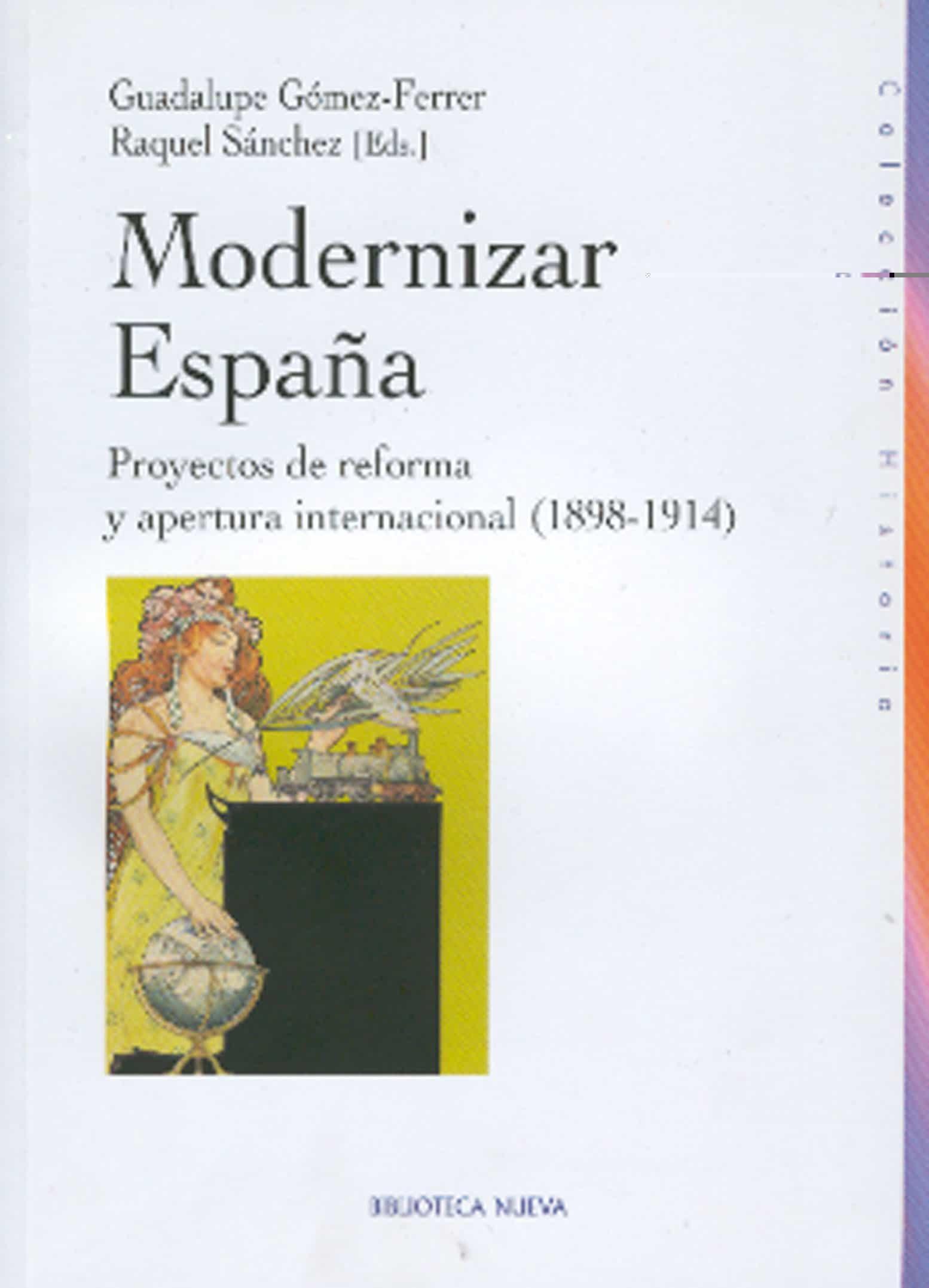 Modernizar España: Proyectos De Reforma Y Apertura Internacional (1898-1914) por Guadalupe Gomez-ferrer