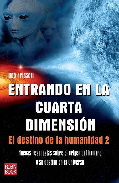 ENTRANDO EN LA CUARTA DIMENSION: EL DESTINO DE LA HUMANIDAD 2 | BOB ...