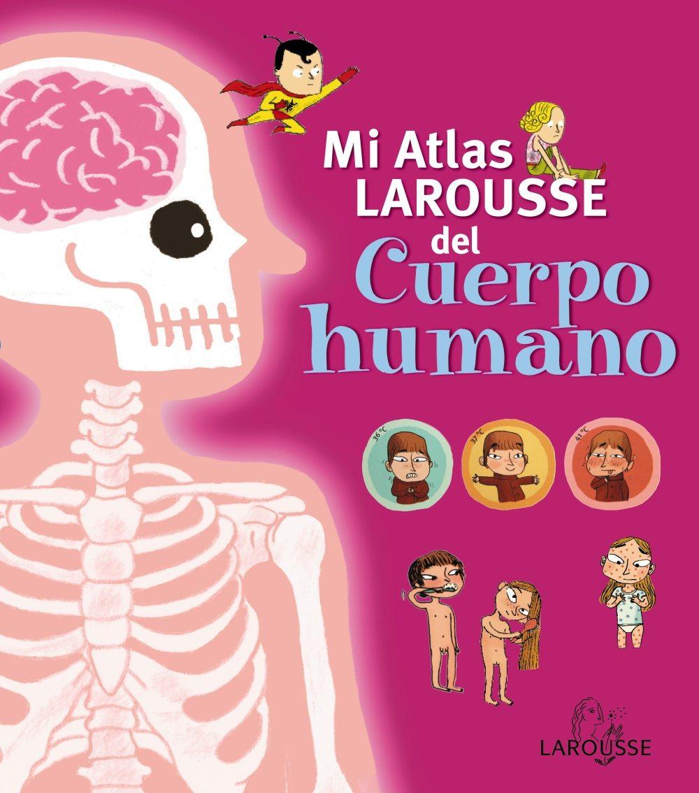 MI ATLAS LAROUSSE DEL CUERPO HUMANO | VV.AA. | Comprar libro ...