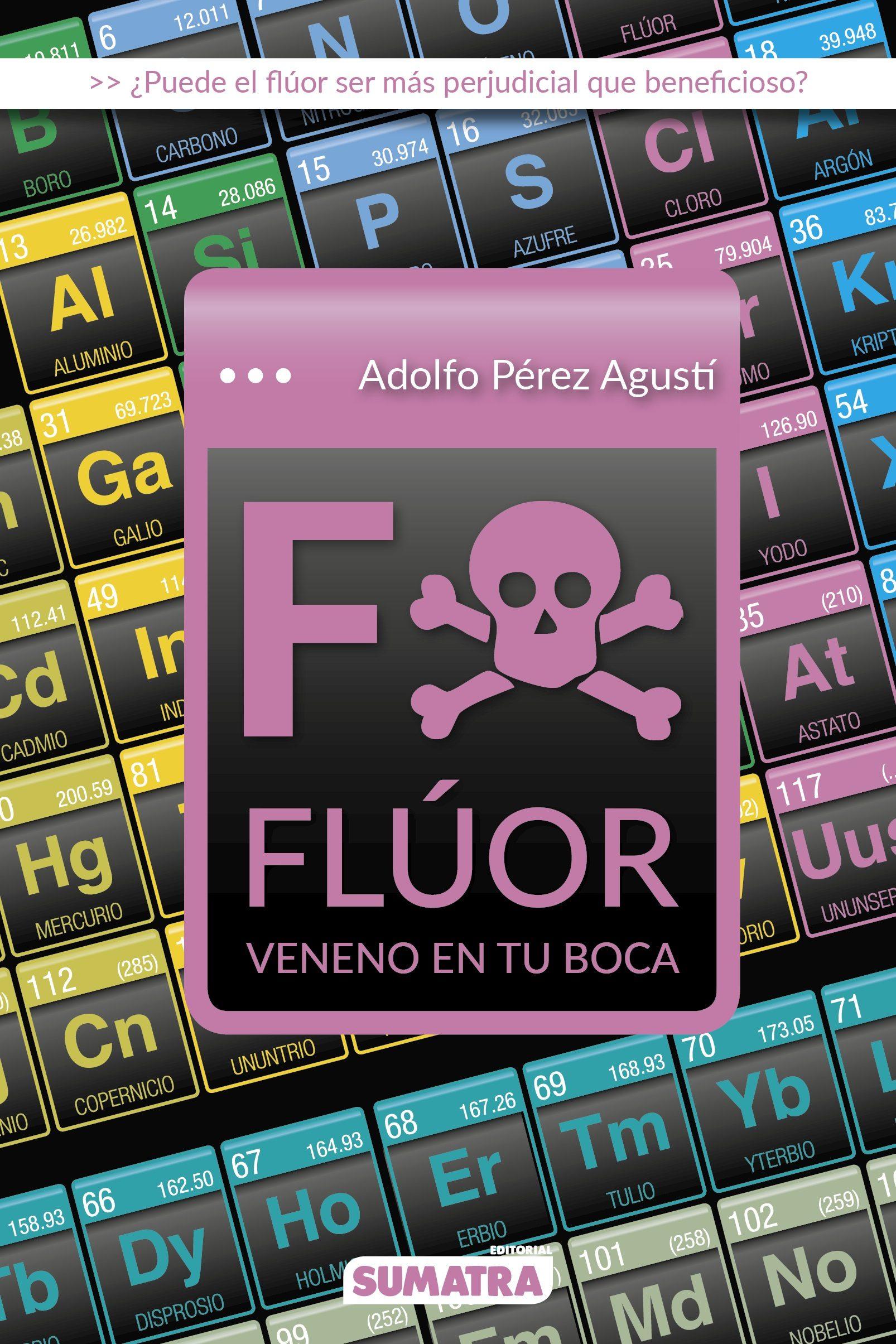 Fluor: Veneno En Tu Boca por Adolfo Perez Agusti
