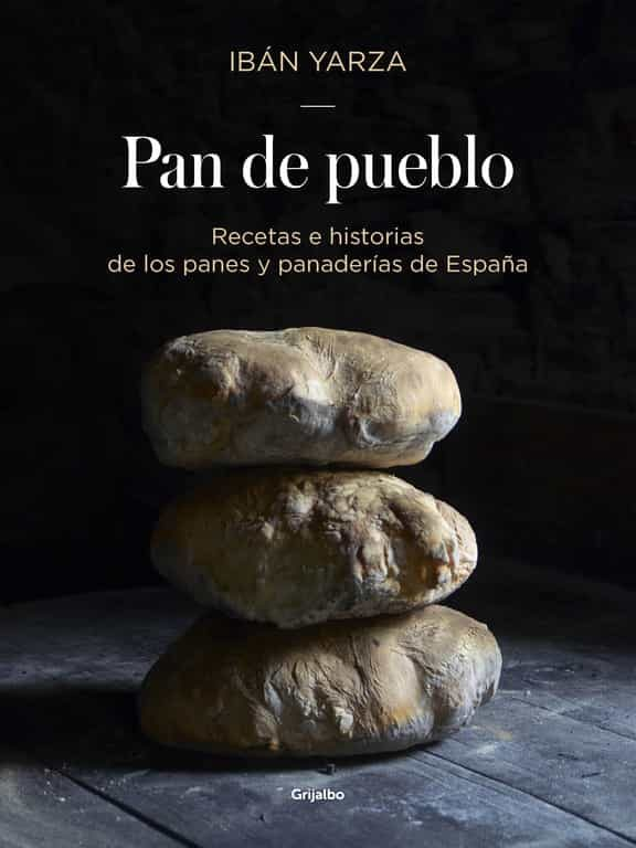 pan de pueblo: recetas e historias de los panes y panaderias de españa-iban yarza-9788416449927