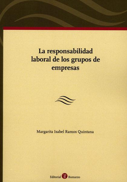 La Responsabilidad Laboral De Los Grupos De Empresas por Margarita Isabel Ramos Quintana