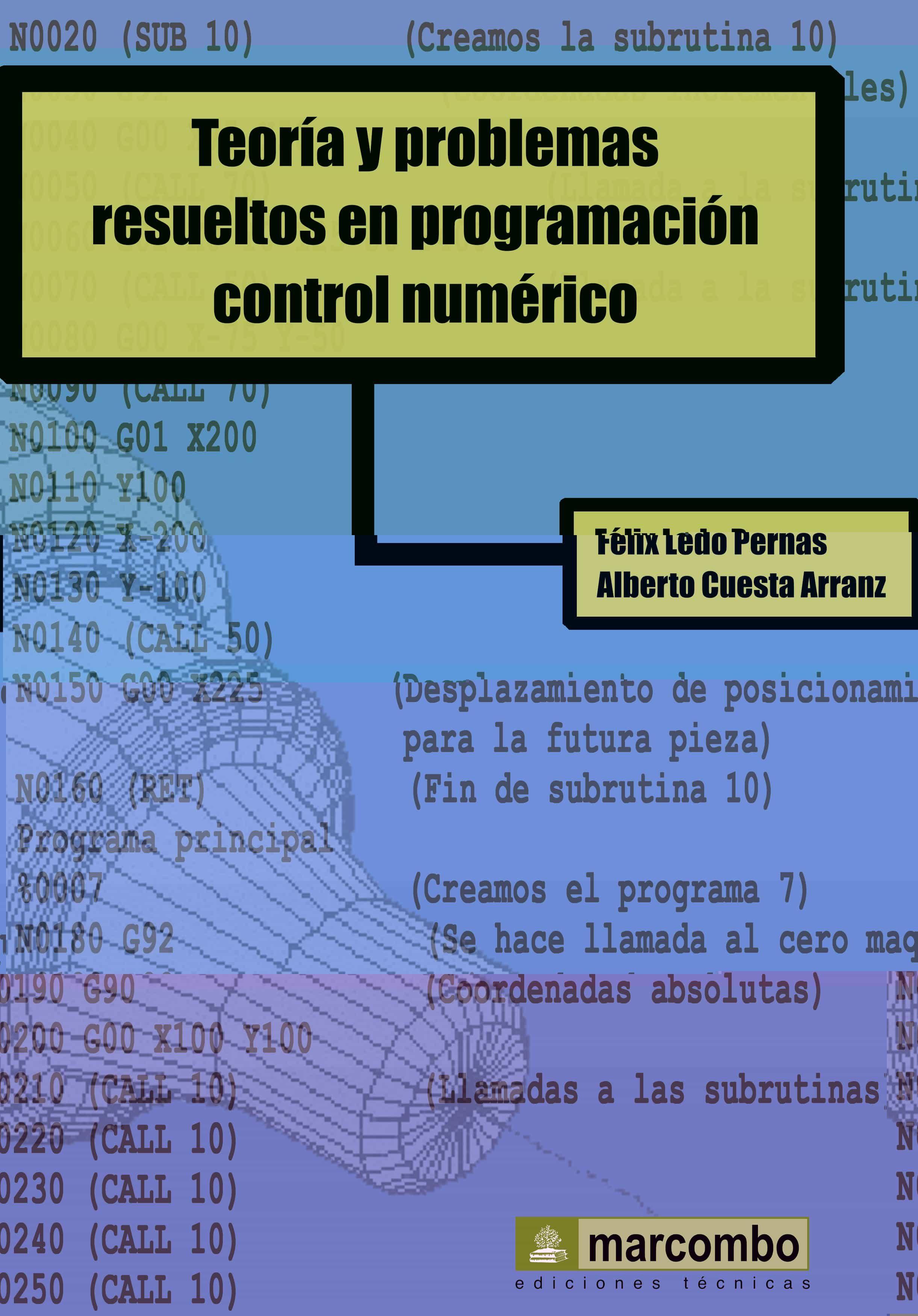 Teoria Y Problemas Resueltos En Programacion Control Numerico por Alberto Cuesta Arranz;                                                                                    Felix Ledo Pernas Gratis