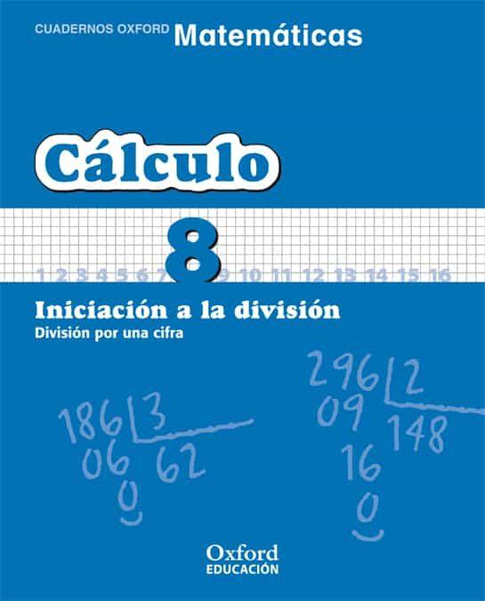 Cuaderno Matematicas: Calculo 8: Iniciacion A La Division: Divisi On Por Una Cifra (educacion Primaria) por Vv.aa.