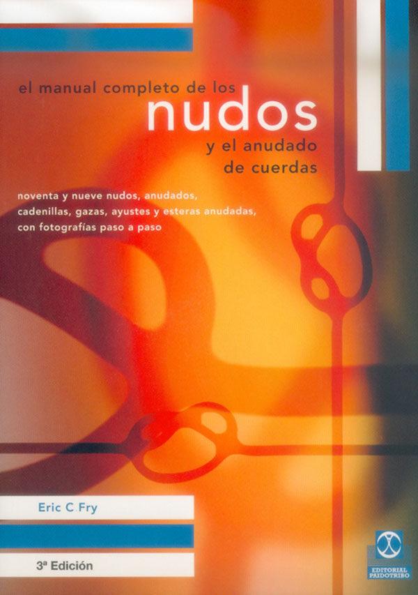 el manual completo de los nudos y el anudado de cuerdas: noventa y nueve nudos, anudados, cadenillas, gazas, ayustes y esteras anudadas, con fotografias paso a paso-eric c. fry-9788480194327