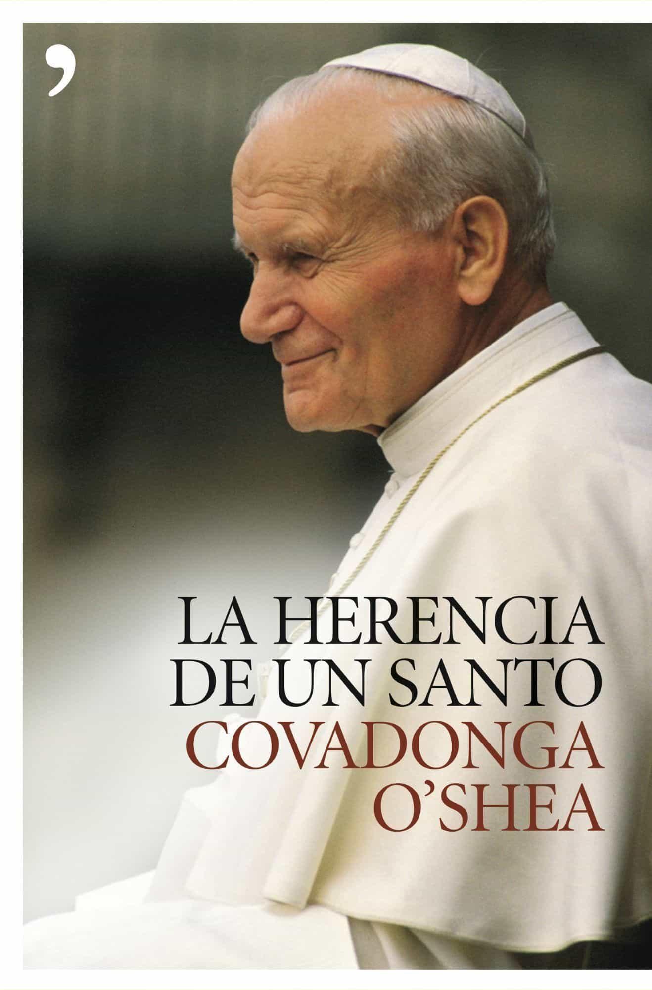 La Herencia De Un Santo: El Legado De Juan Pablo Ii por Covadonga O Shea