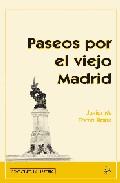 Paseos Por El Viejo Madrid por Javier M. Tome Bona