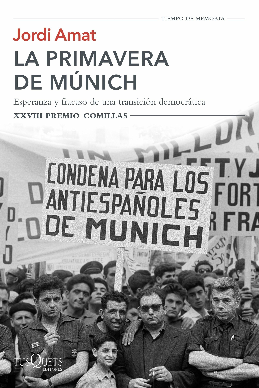 la primavera de munich: esperanza y fracaso de una transicion democratica (xxviii premio comillas de historia, biografia y     memorias 2016)-jordi amat-9788490662427
