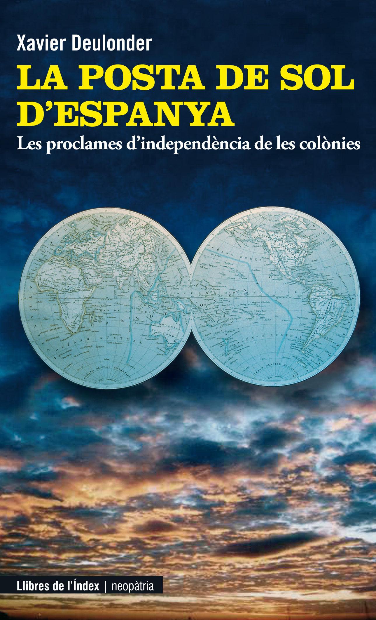 La Posta De Sol D Espanya: Les Declaracions D Independencia De Le S Excolonies por Xavier Deulonder