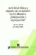Actividad Fisica Y Deporte En Sociedades Multiculturales: ¿integr Acion O Segregacion? por Teresa Lleixa;                                                                                                                                                                                                          Susanna Soler