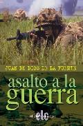 Asalto A La Guerra por Juan De Dios De La Fuente epub