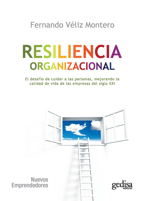 resiliencia organizacional: el desafio de cuidar a las personas, mejorando la calidad de vida en las empresas del siglo xxi-fernando veliz montero-9788497848527