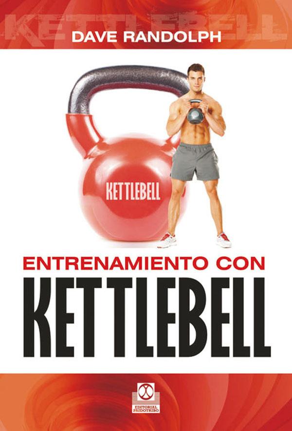 Entrenamiento Con Ketlebell por Dave Randolph