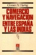 Comercio Y Navegacion Entre España Y Las Indias: En La Epoca De L Os Habsburgos por Clarence Haring