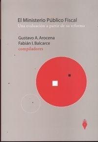 Ministerio Publico Fiscal: Una Evaluacion A Partir De Su Reforma por Gustavo A. Arocena epub