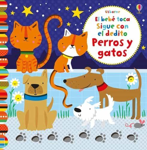 El Bebe Toca Y Sigue Con Un Dedito :perros Y Gatos por Fiona Watt