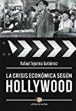 La Crisis Económica Según Hollywood por Rafael Tejerina Gutierrez epub