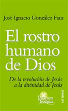 El Rostro Humano De Dios: De La Revolucion De Jesus A La Divinida D De Jesus por Jose Ignacio Gonzalez Faus