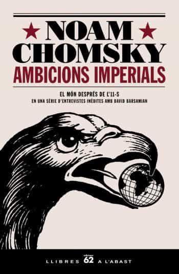 Ambicions Imperials: El Mon Despres De L 11 S En Una Serie D Entrevistes Amb David Barsamian por Noam Chomsky