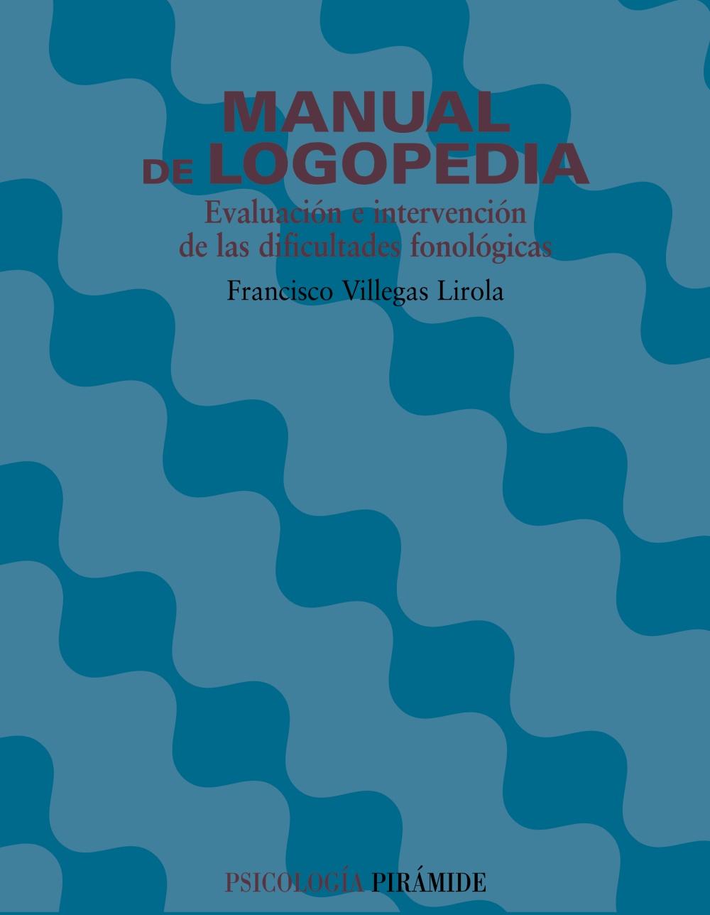 Manual De Logopedia: Evaluacion E Intervencion De Las Dificultade S Fonologicas por Francisco Villegas Lirola