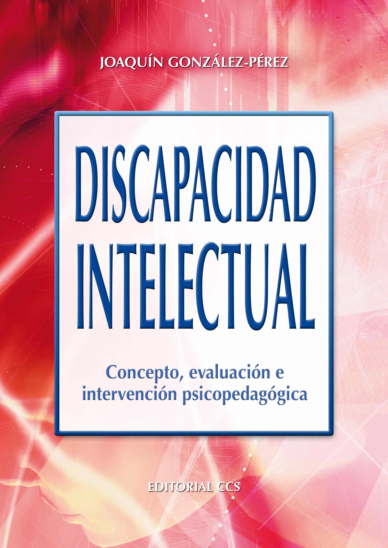 Discapacidad Intelectual: Concepto, Evaluacion E Intervencion Psi Copedagogica por Joaquin Gonzalez-perez