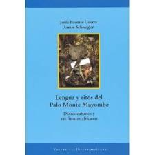 Lengua Y Ritos Del Palo Monte Mayombe: Dioses Cubanos Y Sus Fuent Es Africanas por Jesus Fuentes Guerra;                                                                                                                                                                                                          Armin Schwegler epub